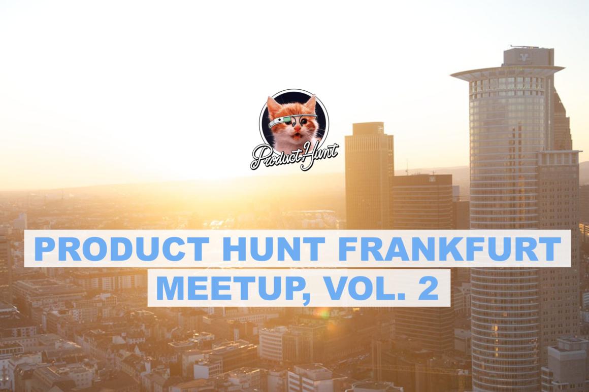 Product Hunt Frankfurt Meetup, Vol. 2 – Early-Bird Tickets noch bis zum 22. September erhältlich